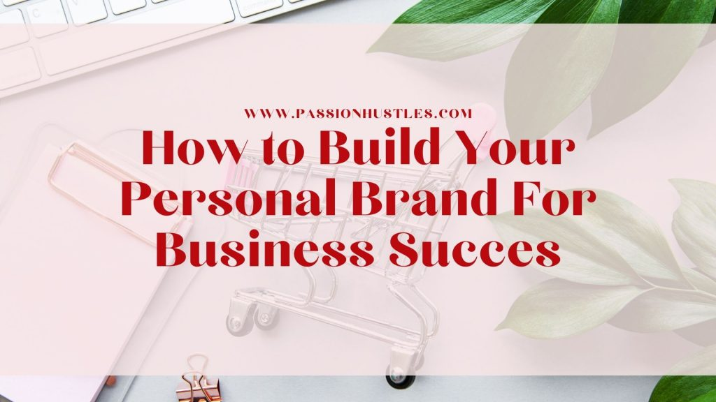How to Build Your Personal Brand For Business Succes