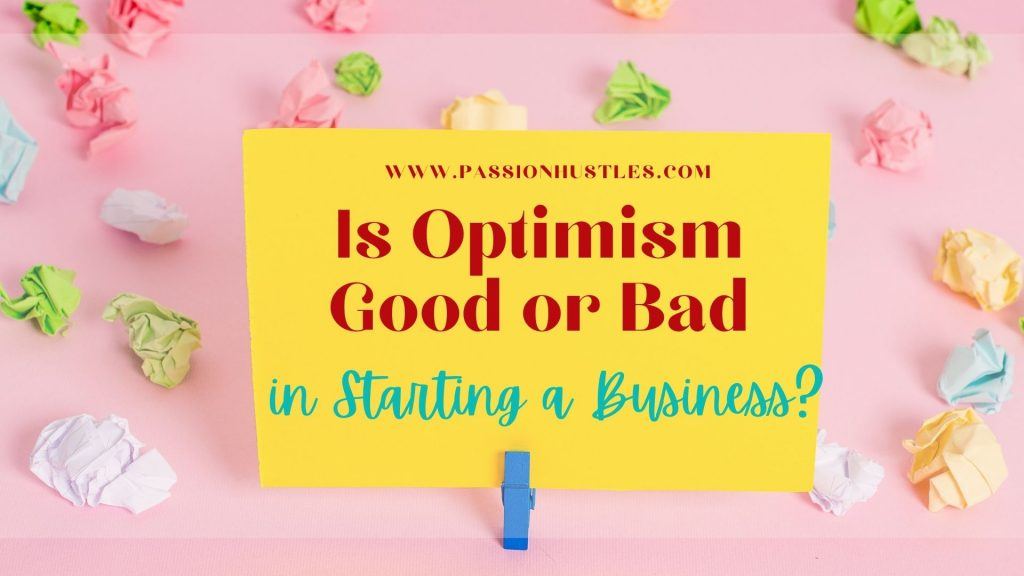 Is Optimism Good or Bad in Starting a Business