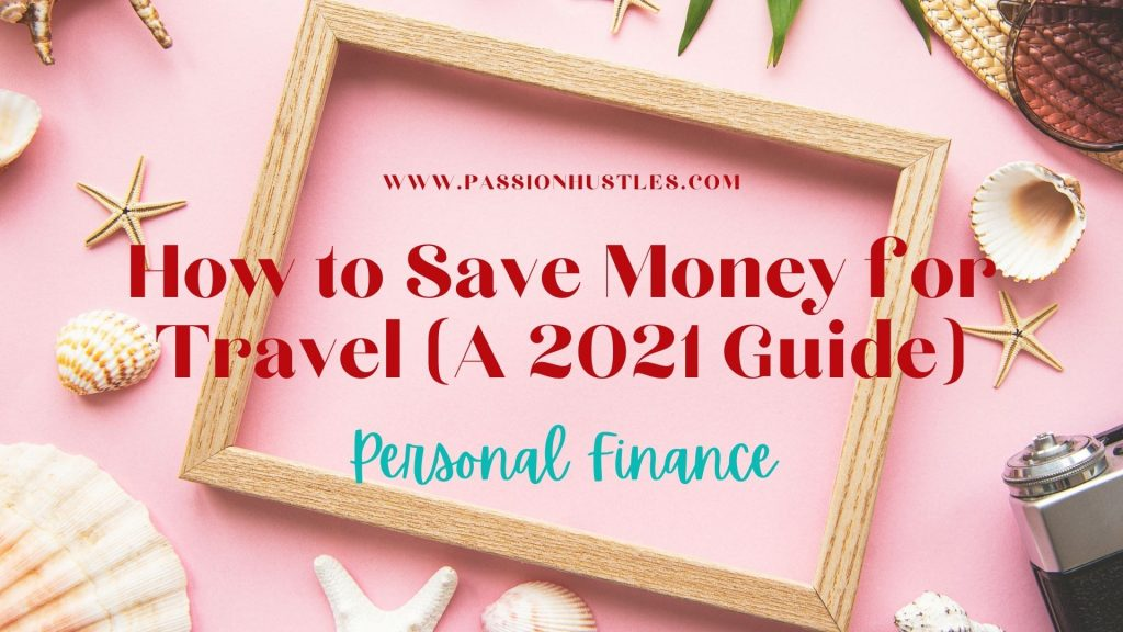Personal Finance How to Save Money for Travel (A 2021 Guide)