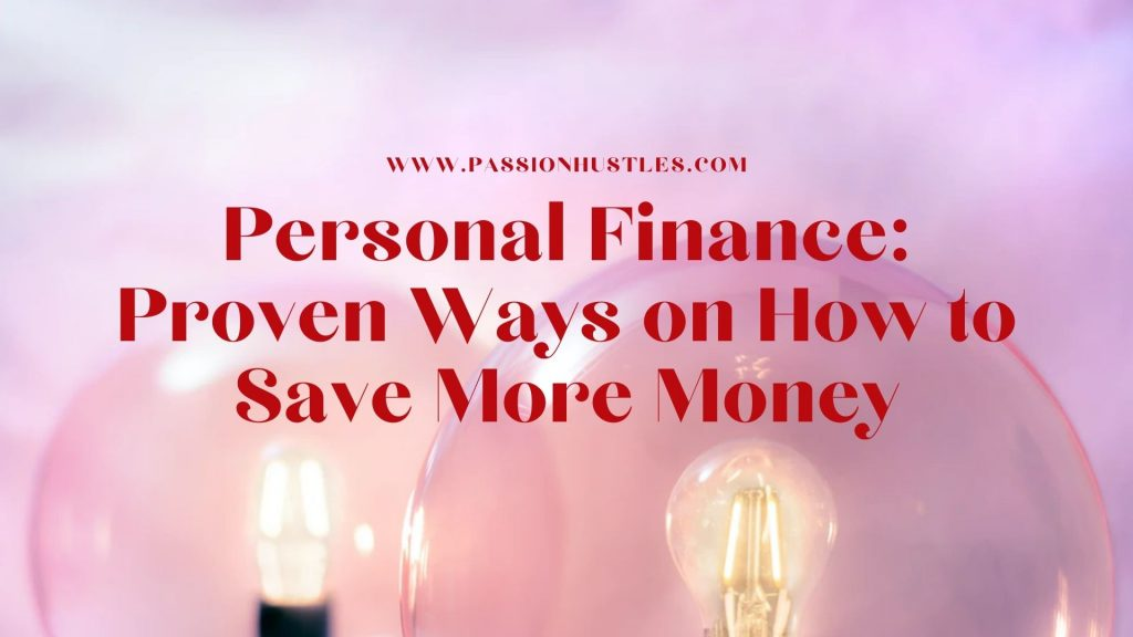 Personal Finance Proven Ways on How to Save More Money