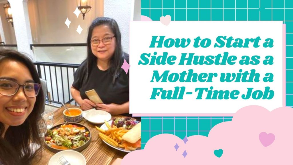 How to Start a Side Hustle as a Mother with a Full-Time Job