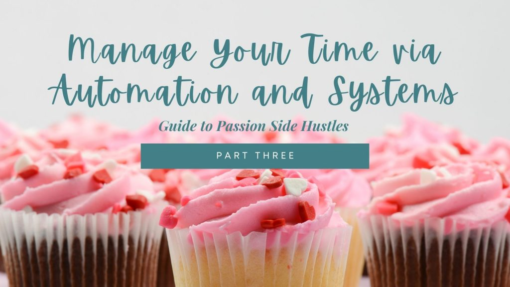 The Ultimate 2021 Guide to Passion Side Hustles (Part Three) Manage Your Time via Automation and Systems